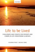 Life to be lived : Challenges and choices for patients and carers in life-threatening illnesses.