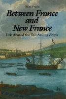 Between France and New France : life aboard the tall sailing ships /