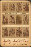 Eighty-Eight Years : the Long Death of Slavery in the United States, 1777-1865.