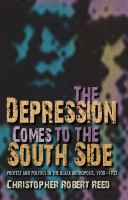 The Depression comes to the South Side : protest and politics in the Black metropolis, 1930-1933 /