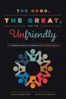 The good, the great, and the unfriendly : a librarian's guide to working with friends groups /