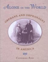 Alone in the world : orphans and orphanages in America /