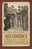 Jack London's racial lives : a critical biography /