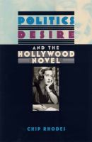 Politics, desire, and the Hollywood novel /