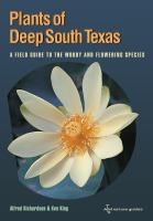 Plants of deep south Texas a field guide to the woody & flowering species /