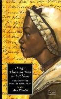 Hang a thousand trees with ribbons : the story of Phillis Wheatley /