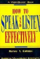 How to speak and listen effectively /