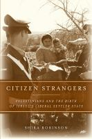 Citizen strangers : Palestinians and the birth of Israel's liberal settler state /