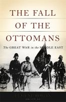 The fall of the Ottomans : the Great War in the Middle East /