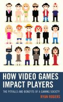 How video games impact players : the pitfalls and benefits of a gaming society /