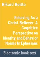 Behaving as a Christ-believer : a cognitive perspective on identity and behavior norms in Ephesians /