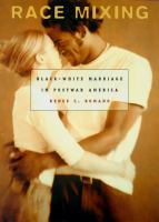 Race mixing : Black-white marriage in postwar America /