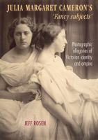 Julia Margaret Cameron's 'fancy subjects' : photographic allegories of Victorian identity and empire /