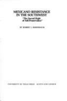 "Mexicano resistance in the Southwest : ""the sacred right of self-preservation"" /"