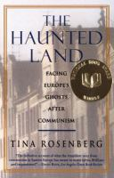 The haunted land : facing Europe's ghosts after communism /