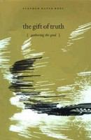 The gift of truth : gathering the good /