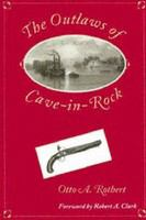 The outlaws of Cave-in-Rock : historical accounts of the famous highwaymen and river pirates who operated in the pioneer days upon the Ohio and Mississippi Rivers and over the Natchez Trace /