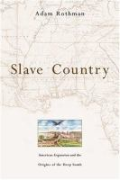 Slave country : American expansion and the origins of the Deep South /