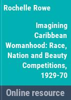 Imagining Caribbean womanhood : race, nation and beauty contests, 1929-70 /