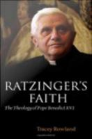 Ratzinger's faith : the theology of Pope Benedict XVI /