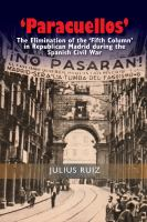 """Paracuellos"" : the elimination of the ""fifth column"" in Republican Madrid during the Spanish Civil War /"