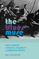 The blues muse : race, gender, and musical celebrity in American poetry /