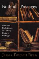Faithful passages : American Catholicism in literary culture, 1844-1931 /