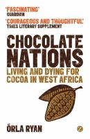 Chocolate nations : living and dying for cocoa in West Africa /