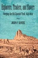 Explorers, traders, and slavers : forging the old Spanish Trail, 1678-1850 /