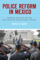 Police reform in Mexico : informal politics and the challenge of institutional change /