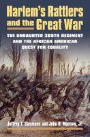 Harlem's Rattlers and the Great War : the undaunted 369th Regiment and the African American quest for equality /