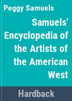 Samuels' encyclopedia of artists of the American West /