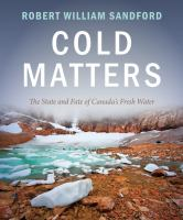 Cold matters : the state and fate of Canada's fresh water /