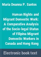 Human rights and migrant domestic work : a comparative analysis of the socio-legal status of Filipina migrant domestic workers in Canada and Hong Kong /