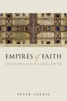 Empires of faith : the fall of Rome to the rise of Islam, 500-700 /