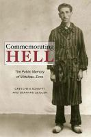 Commemorating hell : the public memory of Mittelbau-Dora /