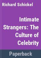 Intimate strangers : the culture of celebrity /