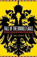 Fall of the Double Eagle : the Battle for Galicia and the demise of Austria-Hungary /