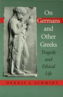 On Germans & other Greeks : tragedy and ethical life /