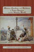 Slavery, freedom, and abolition in Latin America and the Atlantic world /