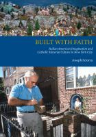 Built with faith : Italian American imagination and Catholic material culture in New York City /