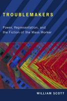 Troublemakers : power, representation, and the fiction of the mass worker /