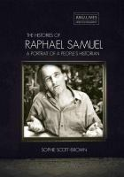 The histories of Raphael Samuel : a portrait of a people's historian /