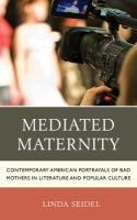 Mediated maternity : contemporary American portrayals of bad mothers in literature and popular culture /
