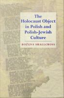 The Holocaust object in Polish and Polish-Jewish culture /
