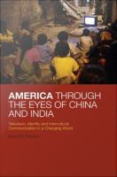 America through the eyes of China and India : television, identity, and intercultural communication in a changing world /