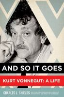 And so it goes : Kurt Vonnegut, a life /