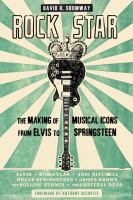 Rock star : the making of musical icons from Elvis to Springsteen /