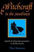 Witchcraft in the Southwest : Spanish and Indian supernaturalism on the Rio Grande /