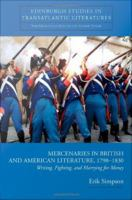 Mercenaries in British and American literature, 1790-1830 : writing, fighting, and marrying for money /